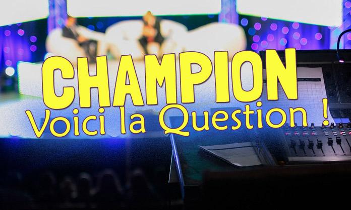 Champion, voici la question !
